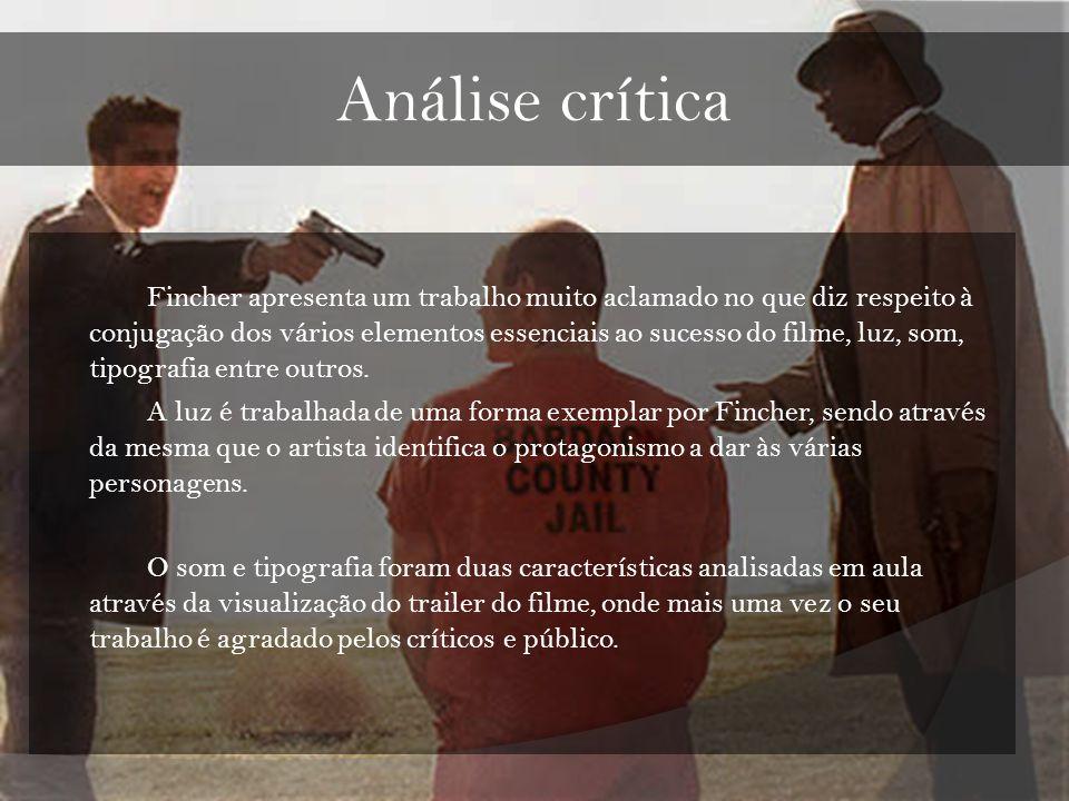 Análise crítica Fincher apresenta um trabalho muito aclamado no que diz respeito à conjugação dos vários elementos essenciais ao sucesso do filme, luz