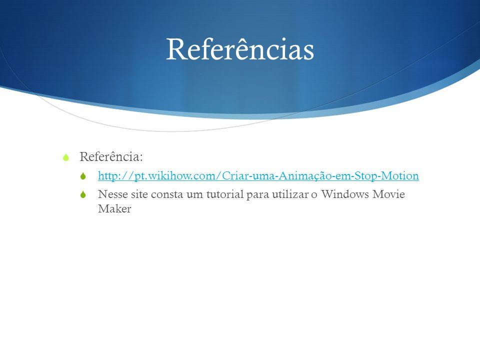 Referências Referência: http://pt.wikihow.com/Criar-uma-Animação-em-Stop-Motion Nesse site consta um tutorial para utilizar o Windows Movie Maker