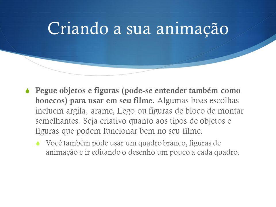 Criando a sua animação Arrume as figuras (personagens) em uma determinada posição e dentro do set (cenário).