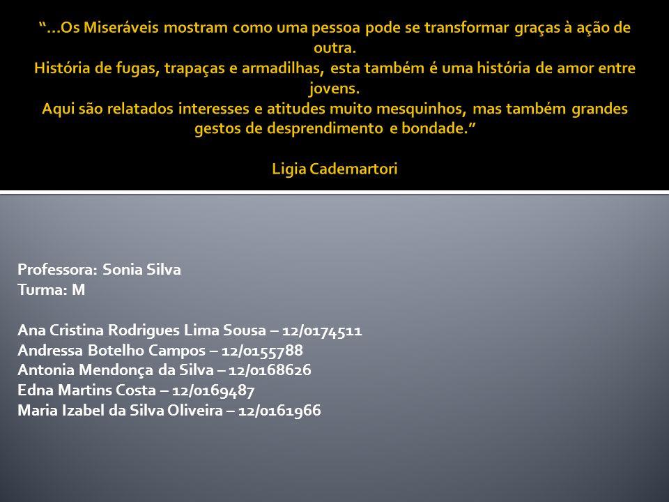 Professora: Sonia Silva Turma: M Ana Cristina Rodrigues Lima Sousa – 12/0174511 Andressa Botelho Campos – 12/0155788 Antonia Mendonça da Silva – 12/01