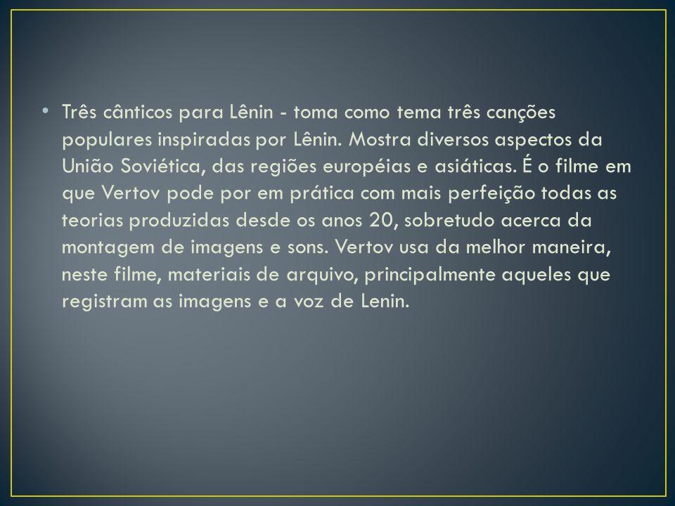 Três cânticos para Lênin - toma como tema três canções populares inspiradas por Lênin. Mostra diversos aspectos da União Soviética, das regiões europé