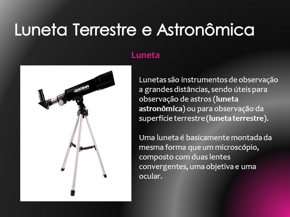 Lunetas são instrumentos de observação a grandes distâncias, sendo úteis para observação de astros (luneta astronômica) ou para observação da superfíc