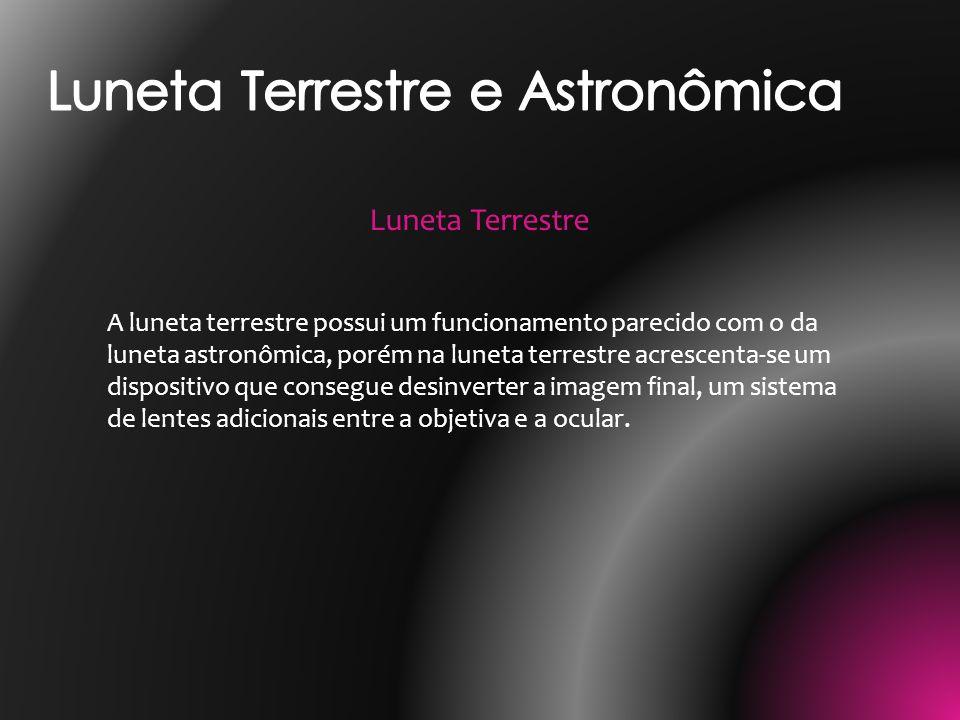 A luneta terrestre possui um funcionamento parecido com o da luneta astronômica, porém na luneta terrestre acrescenta-se um dispositivo que consegue d