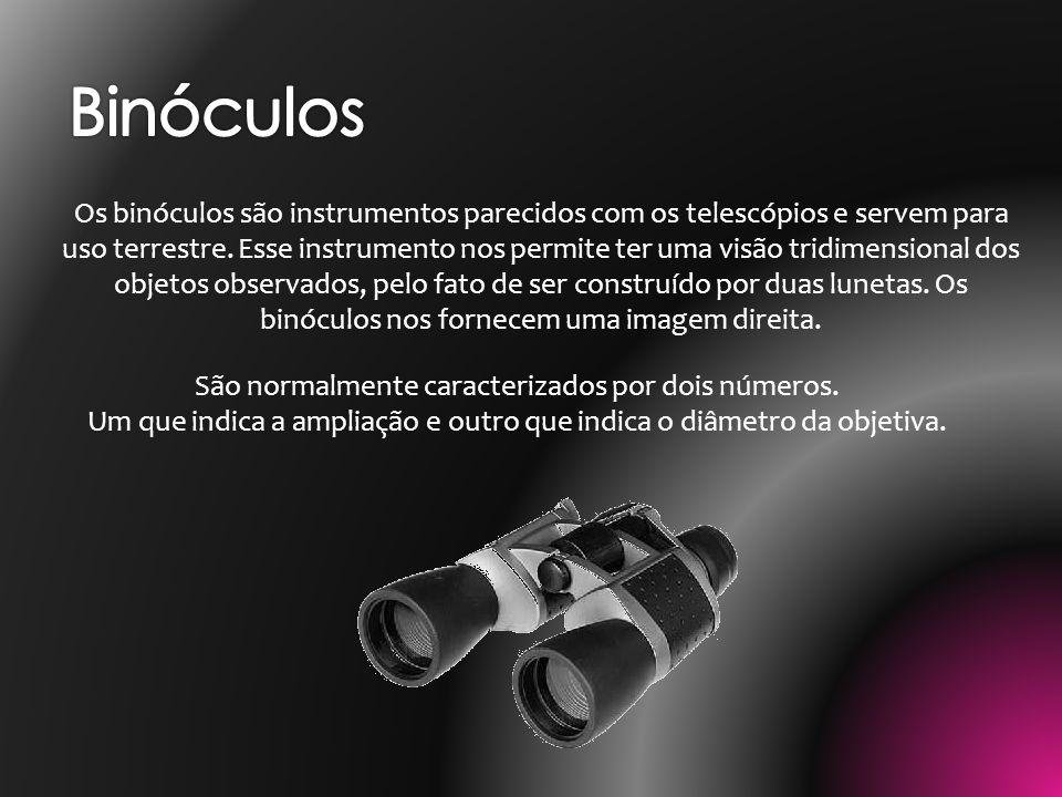 Os binóculos são instrumentos parecidos com os telescópios e servem para uso terrestre. Esse instrumento nos permite ter uma visão tridimensional dos