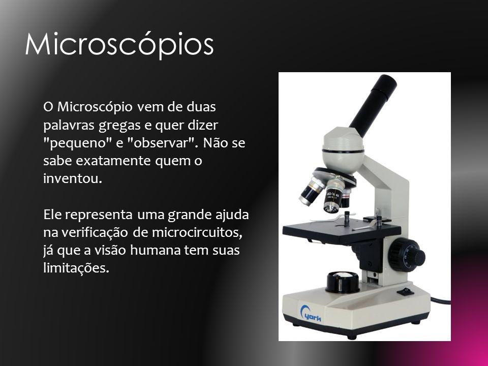 O Microscópio vem de duas palavras gregas e quer dizer