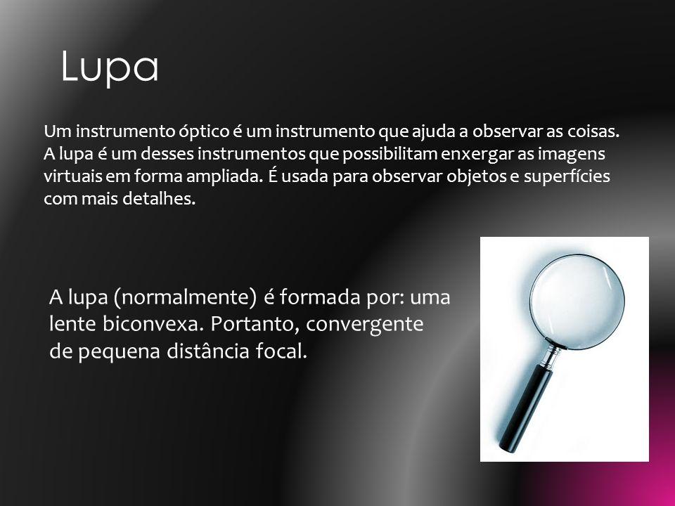 Um instrumento óptico é um instrumento que ajuda a observar as coisas. A lupa é um desses instrumentos que possibilitam enxergar as imagens virtuais e