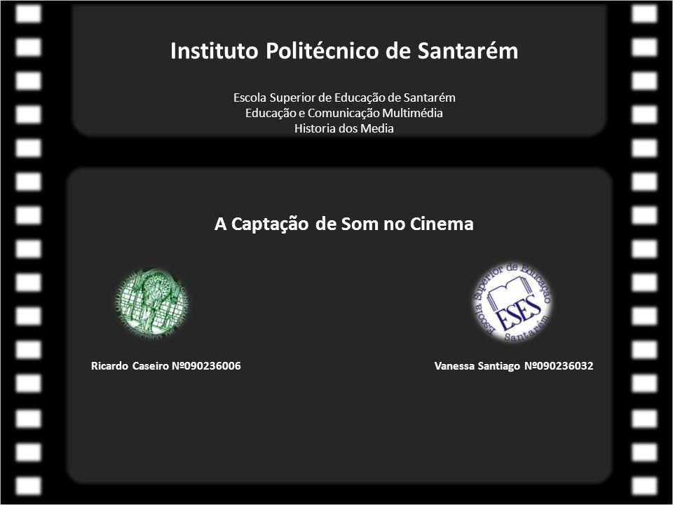 Instituto Politécnico de Santarém Escola Superior de Educação de Santarém Educação e Comunicação Multimédia Historia dos Media A Captação de Som no Ci