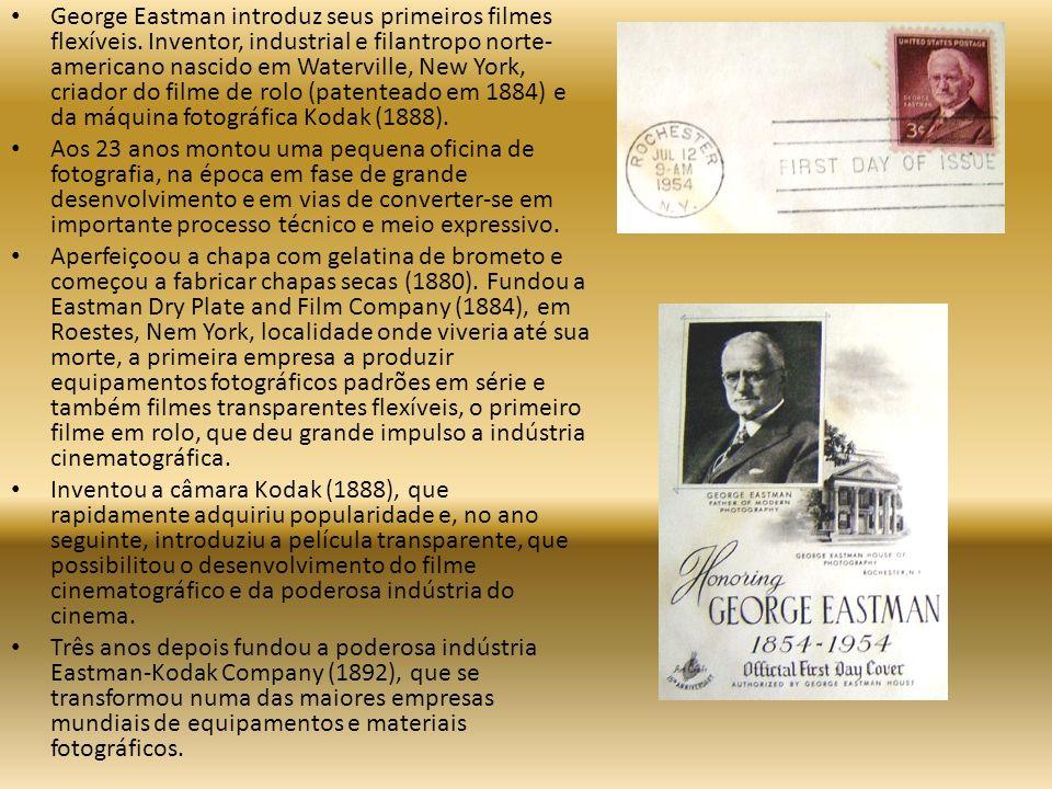 George Eastman introduz seus primeiros filmes flexíveis.