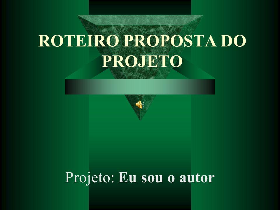 ROTEIRO PROPOSTA DO PROJETO Projeto: Eu sou o autor