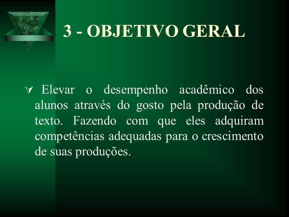 3.1 - OBJETIVOS ESPECÍFICOS Desenvolver nos alunos as habilidades de escrita e leitura e interpretação na língua portuguesa, através de filmes.