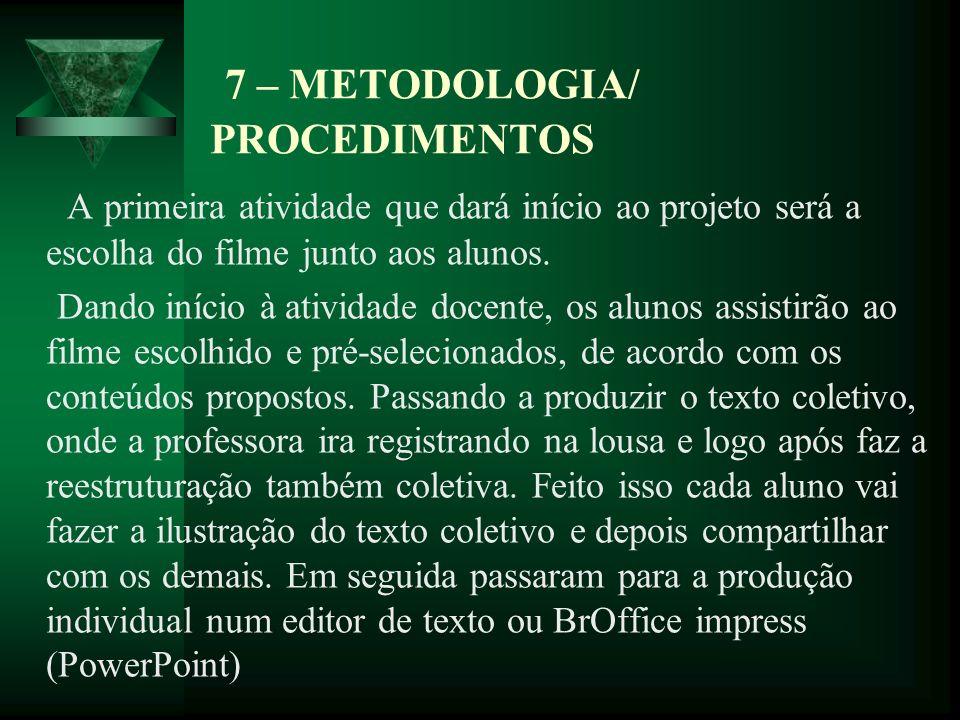 7 – METODOLOGIA/ PROCEDIMENTOS A primeira atividade que dará início ao projeto será a escolha do filme junto aos alunos. Dando início à atividade doce