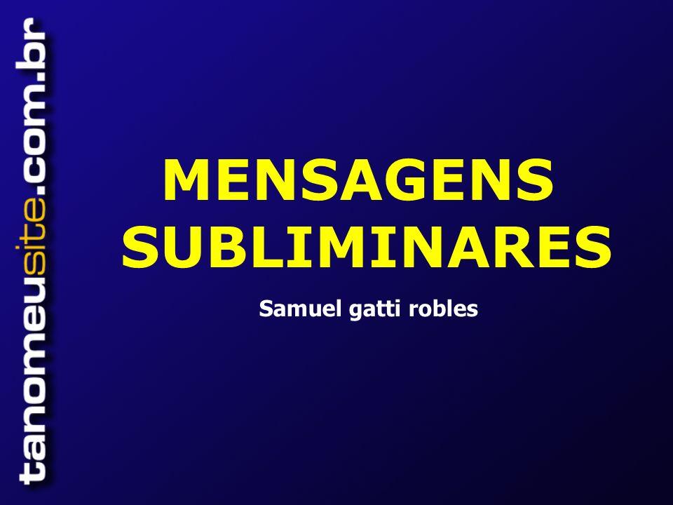 MENSAGENS SUBLIMINARES Samuel gatti robles