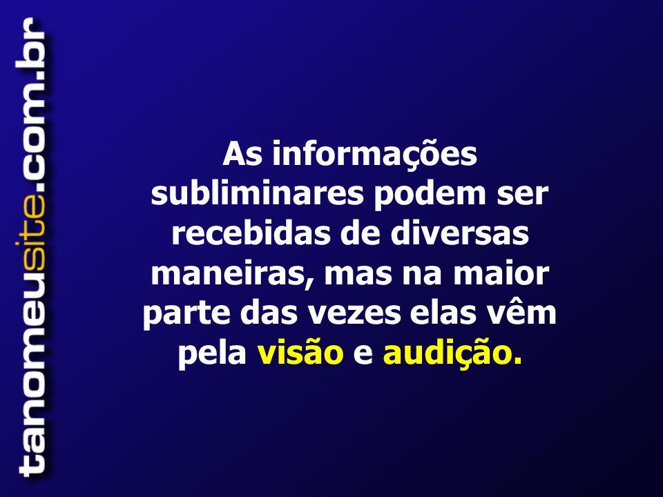 As informações subliminares podem ser recebidas de diversas maneiras, mas na maior parte das vezes elas vêm pela visão e audição.