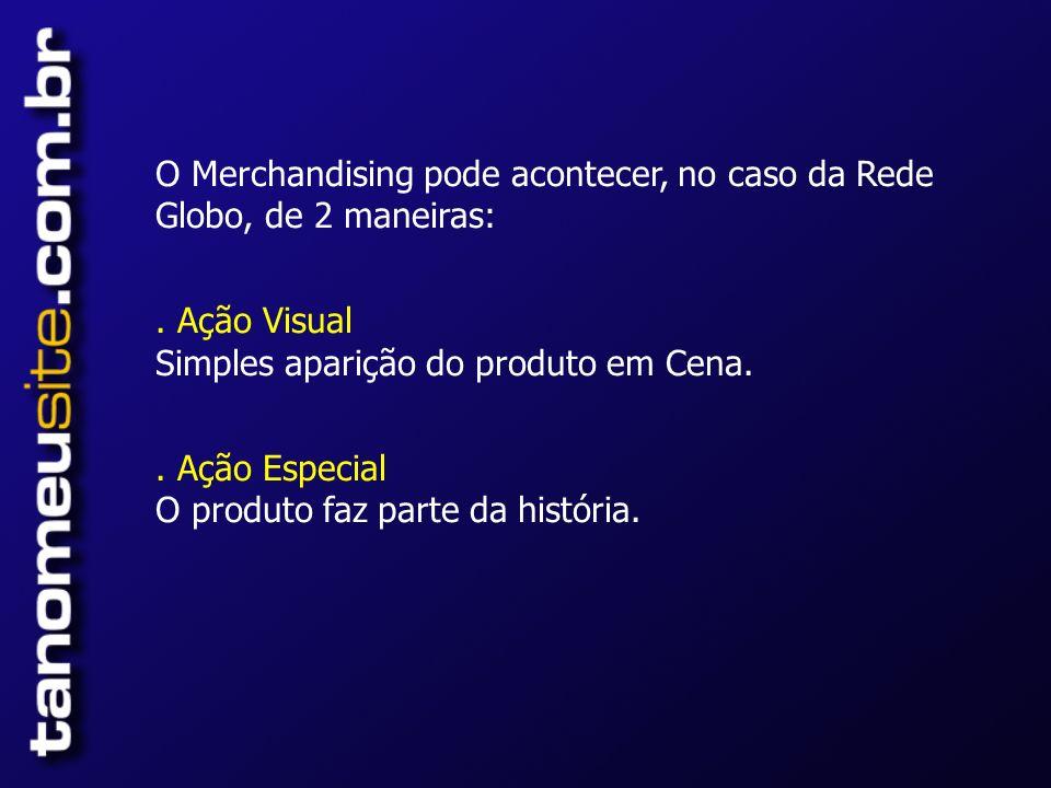 O Merchandising pode acontecer, no caso da Rede Globo, de 2 maneiras:.