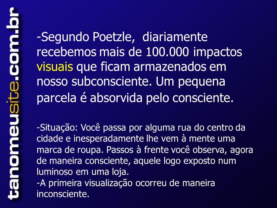 -Segundo Poetzle, diariamente recebemos mais de 100.000 impactos visuais que ficam armazenados em nosso subconsciente.
