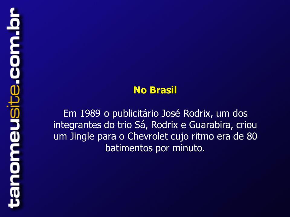 No Brasil Em 1989 o publicitário José Rodrix, um dos integrantes do trio Sá, Rodrix e Guarabira, criou um Jingle para o Chevrolet cujo ritmo era de 80 batimentos por minuto.