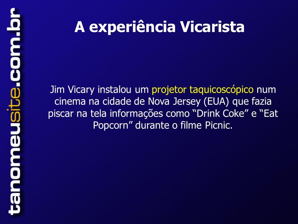 Jim Vicary instalou um projetor taquicoscópico num cinema na cidade de Nova Jersey (EUA) que fazia piscar na tela informações como Drink Coke e Eat Popcorn durante o filme Picnic.