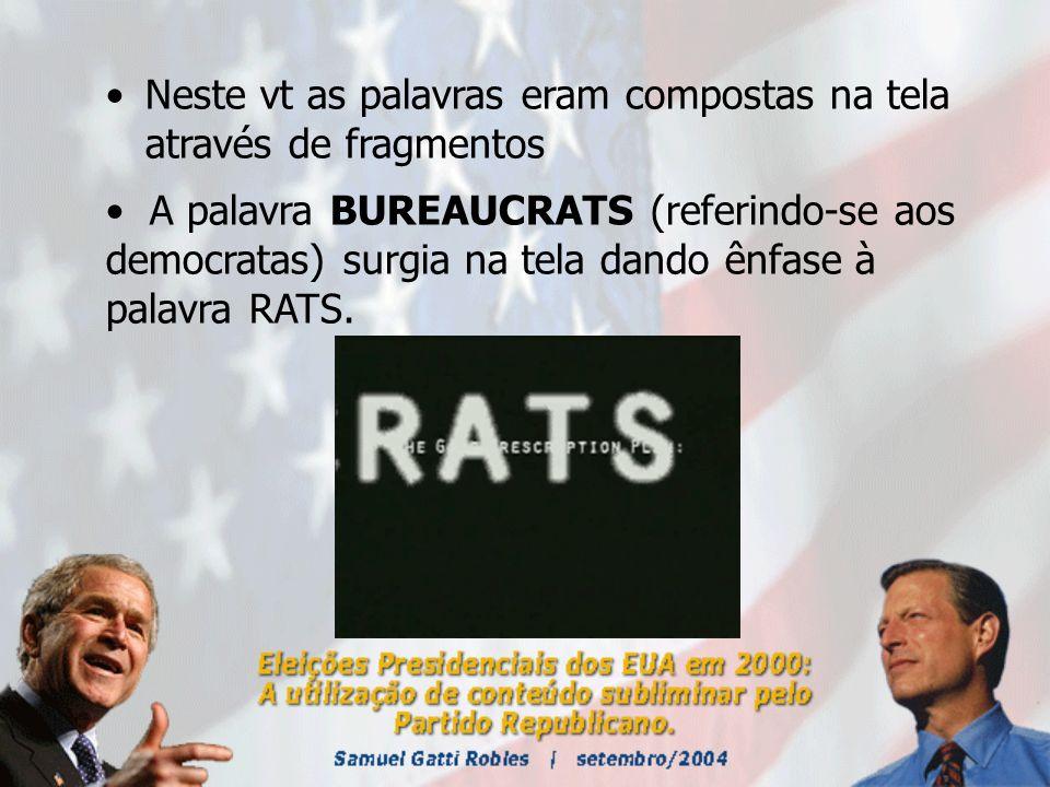Neste vt as palavras eram compostas na tela através de fragmentos A palavra BUREAUCRATS (referindo-se aos democratas) surgia na tela dando ênfase à palavra RATS.