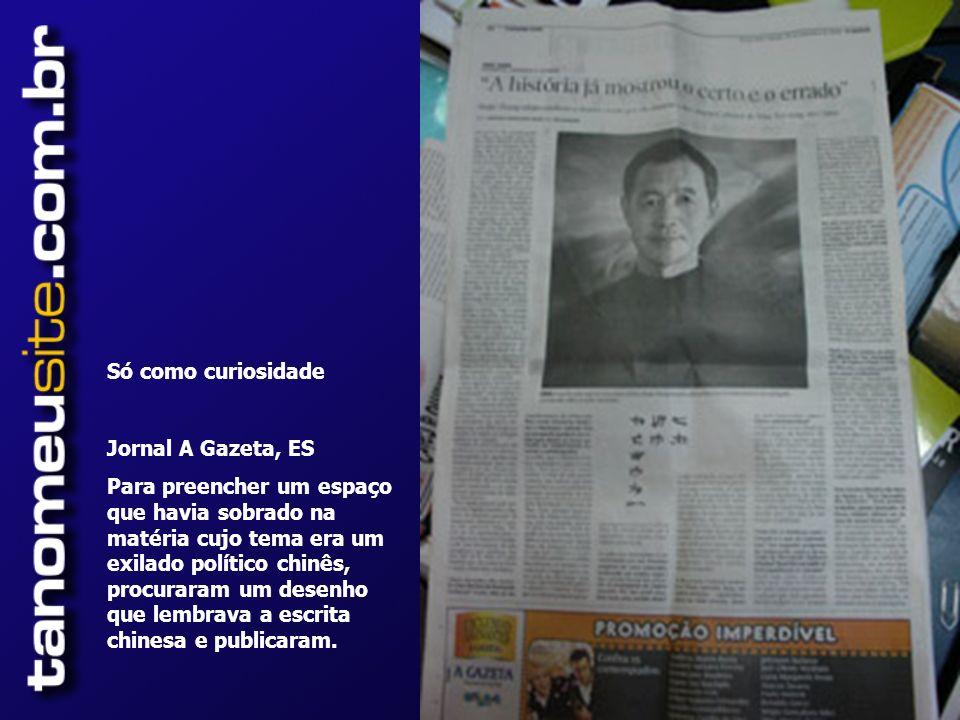 Só como curiosidade Jornal A Gazeta, ES Para preencher um espaço que havia sobrado na matéria cujo tema era um exilado político chinês, procuraram um desenho que lembrava a escrita chinesa e publicaram.