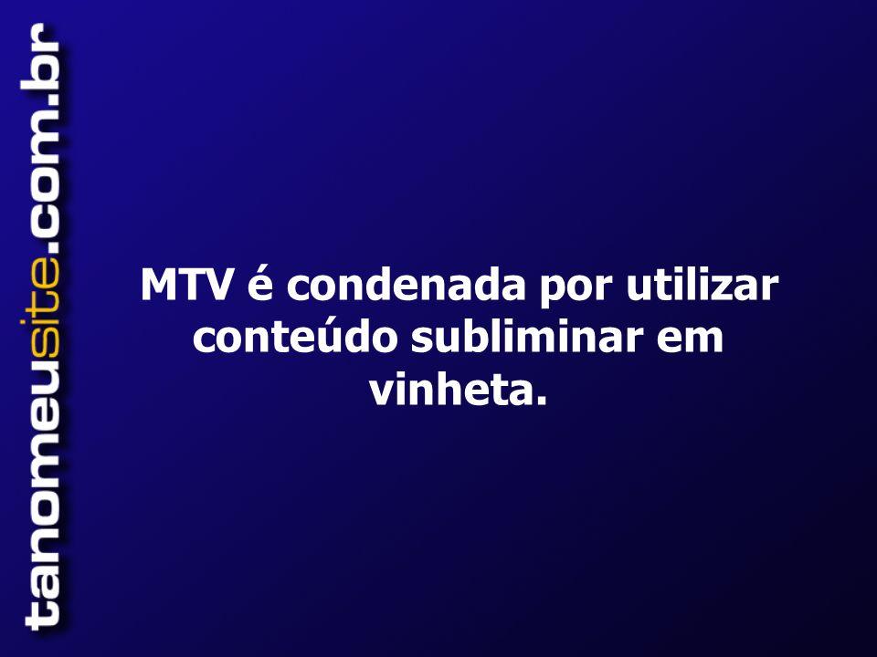 MTV é condenada por utilizar conteúdo subliminar em vinheta.
