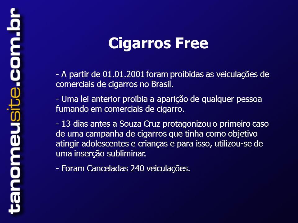 Cigarros Free - A partir de 01.01.2001 foram proibidas as veiculações de comerciais de cigarros no Brasil.