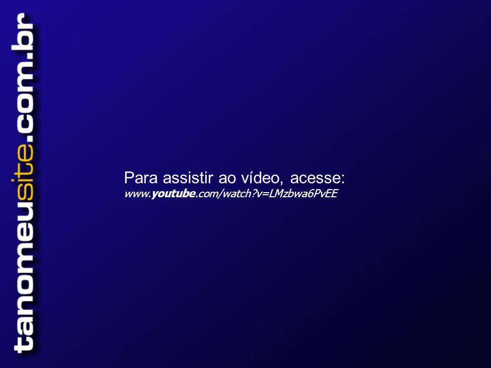 Para assistir ao vídeo, acesse: www.youtube.com/watch?v=LMzbwa6PvEE