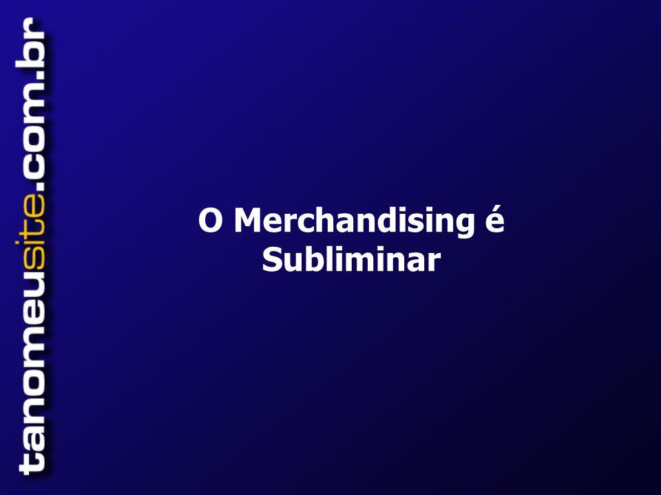 O Merchandising é Subliminar