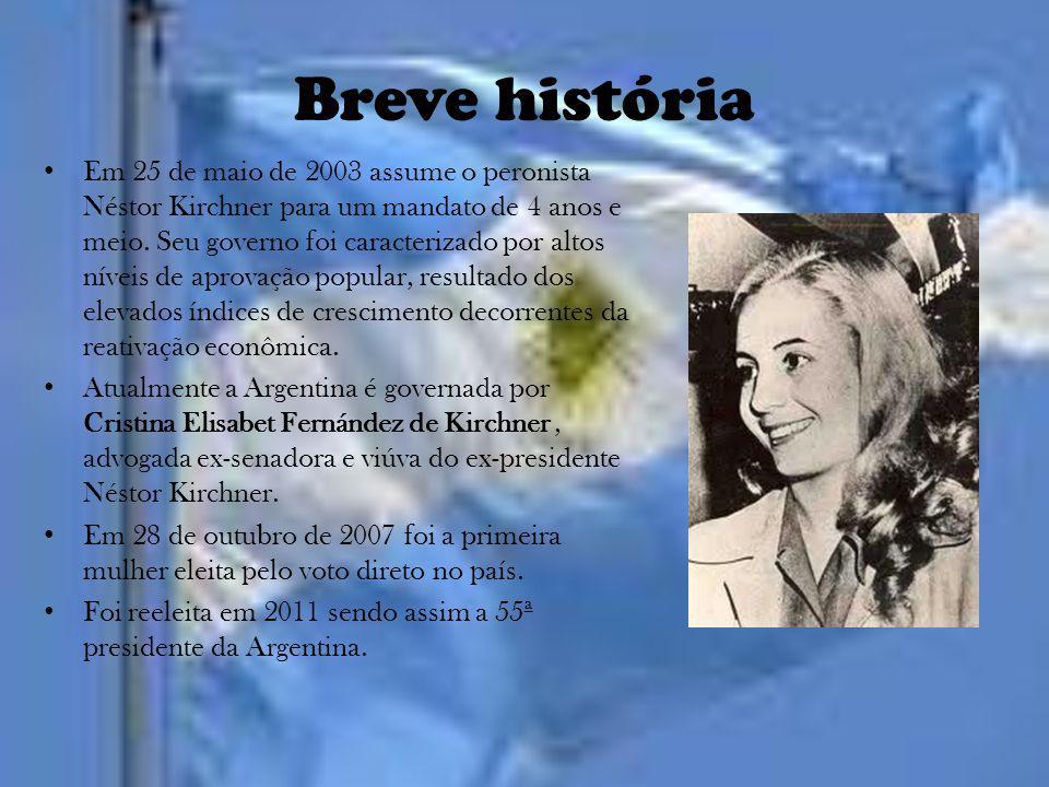 Breve história Em 25 de maio de 2003 assume o peronista Néstor Kirchner para um mandato de 4 anos e meio. Seu governo foi caracterizado por altos níve