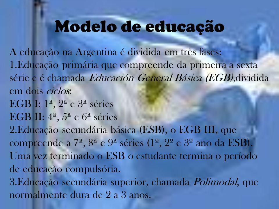 Modelo de educação A educação na Argentina é dividida em três fases: 1.Educação primária que compreende da primeira a sexta série e é chamada Educació