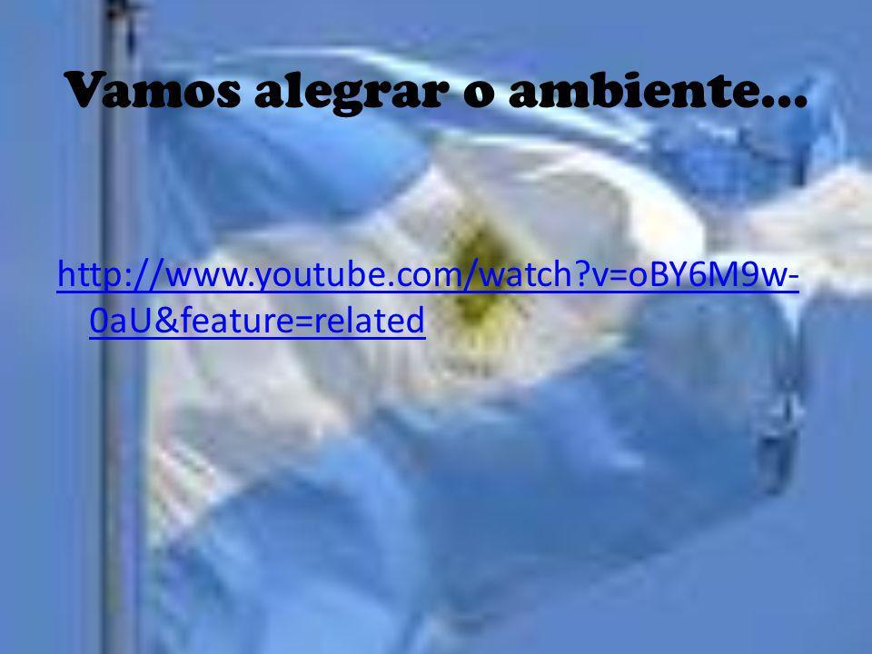 Vamos alegrar o ambiente... http://www.youtube.com/watch?v=oBY6M9w- 0aU&feature=related