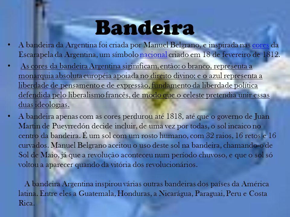 Bandeira A bandeira da Argentina foi criada por Manuel Belgrano, e inspirada nas cores da Escarapela da Argentina, um símbolo nacional criado em 18 de
