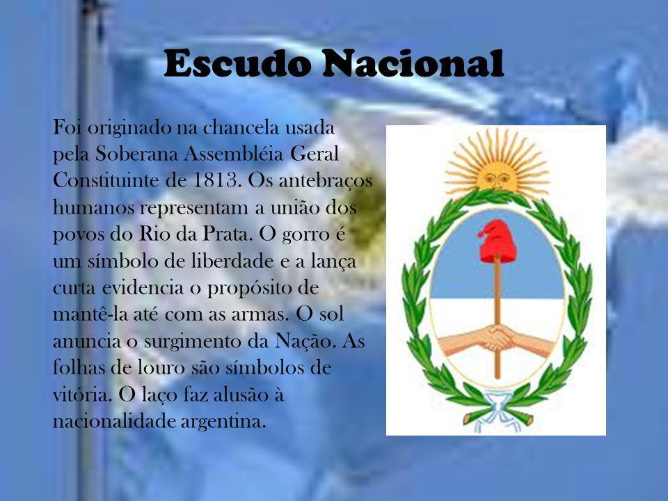 Escudo Nacional Foi originado na chancela usada pela Soberana Assembléia Geral Constituinte de 1813. Os antebraços humanos representam a união dos pov