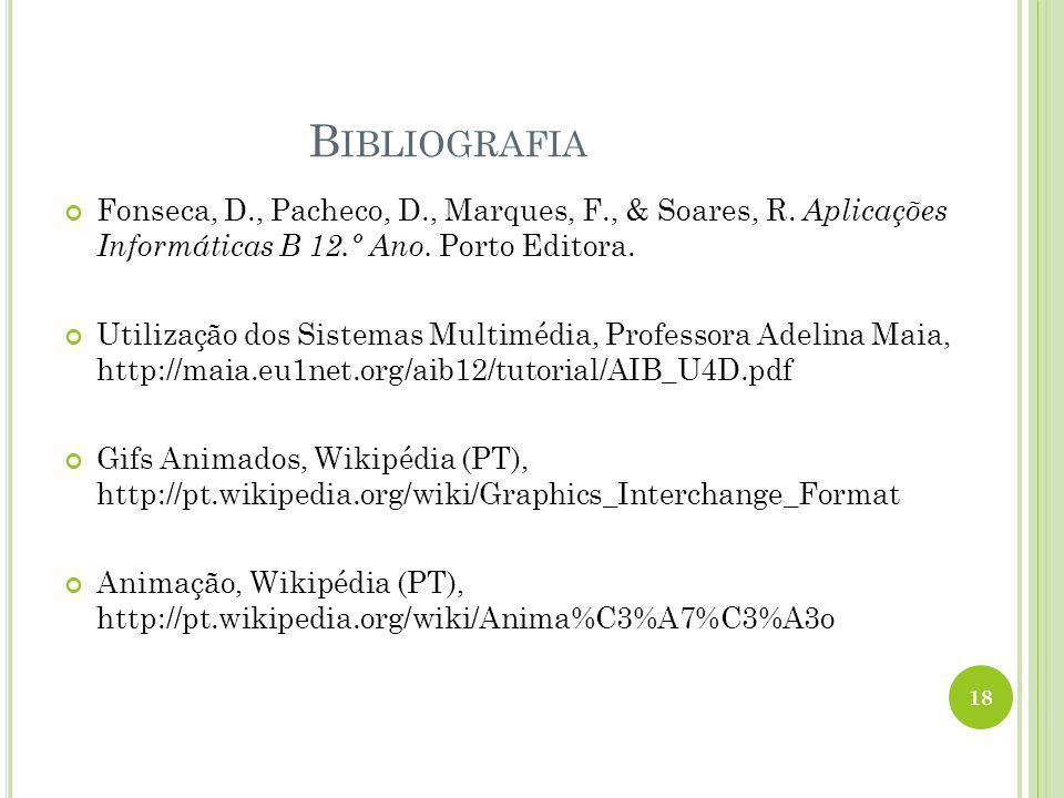 B IBLIOGRAFIA Fonseca, D., Pacheco, D., Marques, F., & Soares, R. Aplicações Informáticas B 12.º Ano. Porto Editora. Utilização dos Sistemas Multimédi