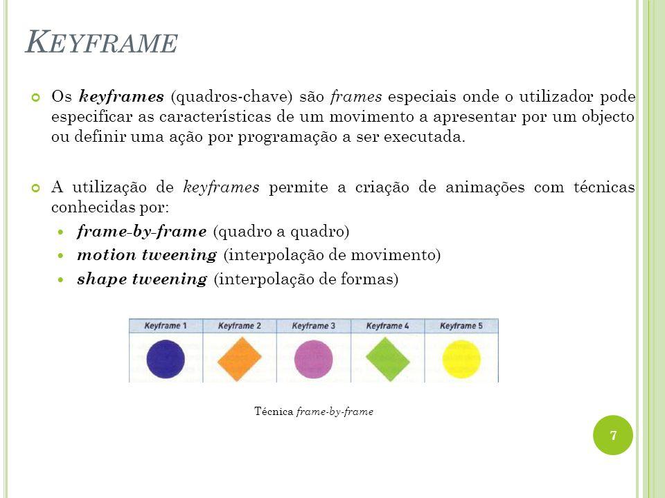 Mesma técnica mas para objetos Técnica shape tweening 8 Técnica motion tweening representação de um objeto numa keyframe inicial e a representação de outro objeto numa keyframe final e calcular o movimento e a transformação intermédios, entre estas, por interpolação.
