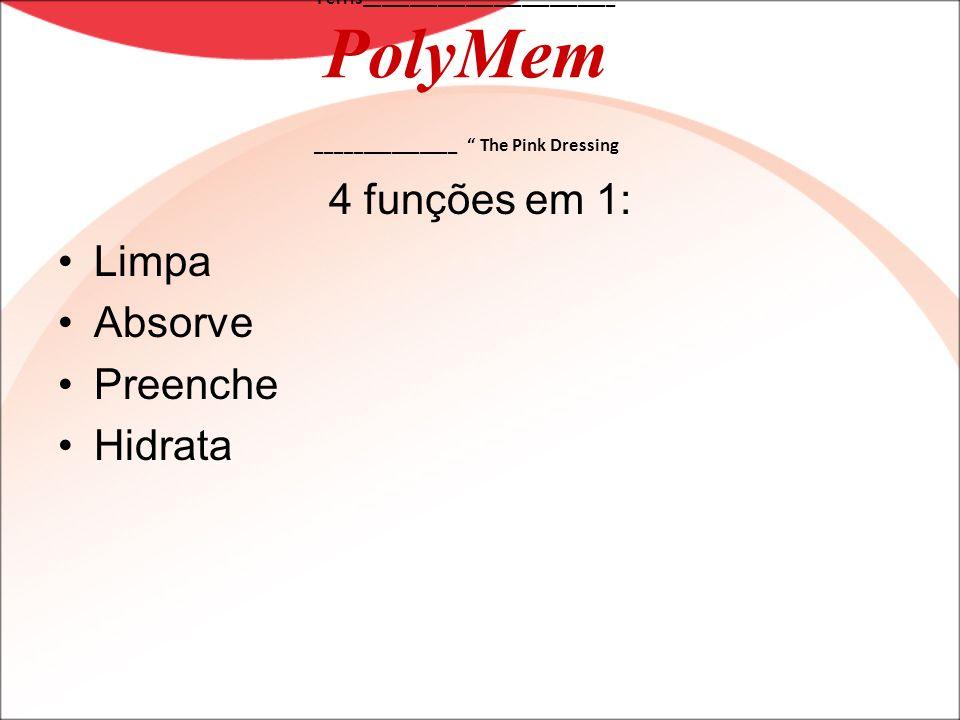 Ferris___________________________ PolyMem _______________ The Pink Dressing 4 funções em 1: Limpa Absorve Preenche Hidrata