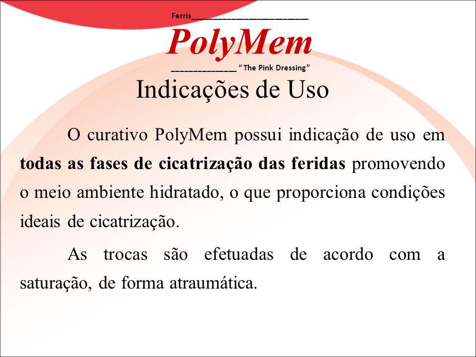 Ferris___________________________ PolyMem _______________ The Pink Dressing Indicações de Uso O curativo PolyMem possui indicação de uso em todas as f