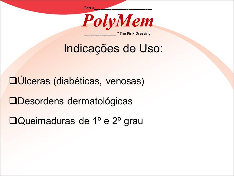 Ferris___________________________ PolyMem _______________ The Pink Dressing Indicações de Uso: Úlceras (diabéticas, venosas) Desordens dermatológicas