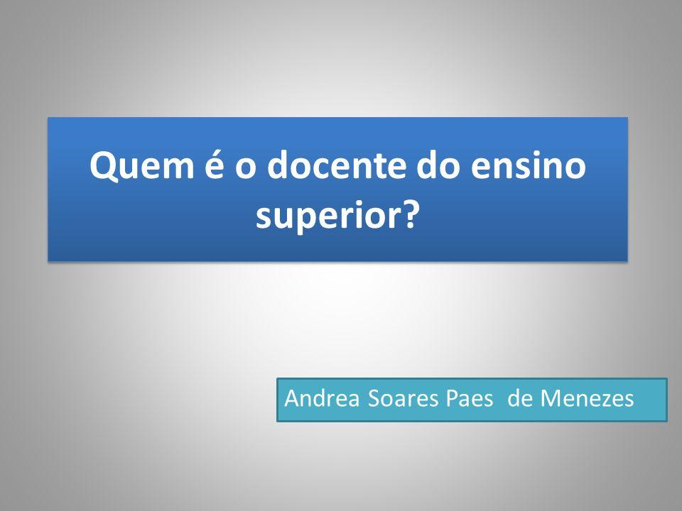 Quem é o docente do ensino superior? Andrea Soares Paes de Menezes