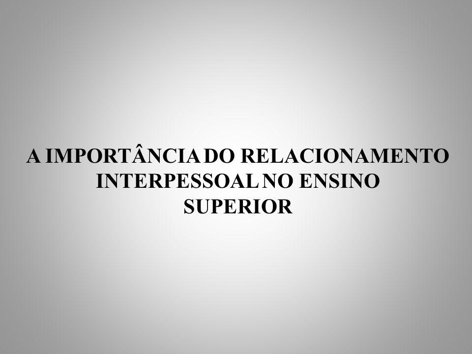 A IMPORTÂNCIA DO RELACIONAMENTO INTERPESSOAL NO ENSINO SUPERIOR