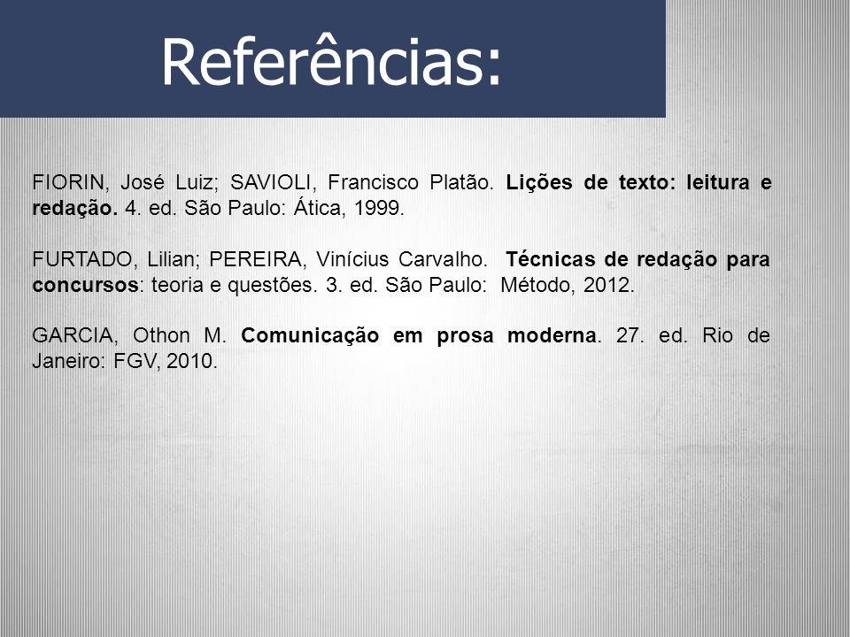 Referências: FIORIN, José Luiz; SAVIOLI, Francisco Platão. Lições de texto: leitura e redação. 4. ed. São Paulo: Ática, 1999. FURTADO, Lilian; PEREIRA