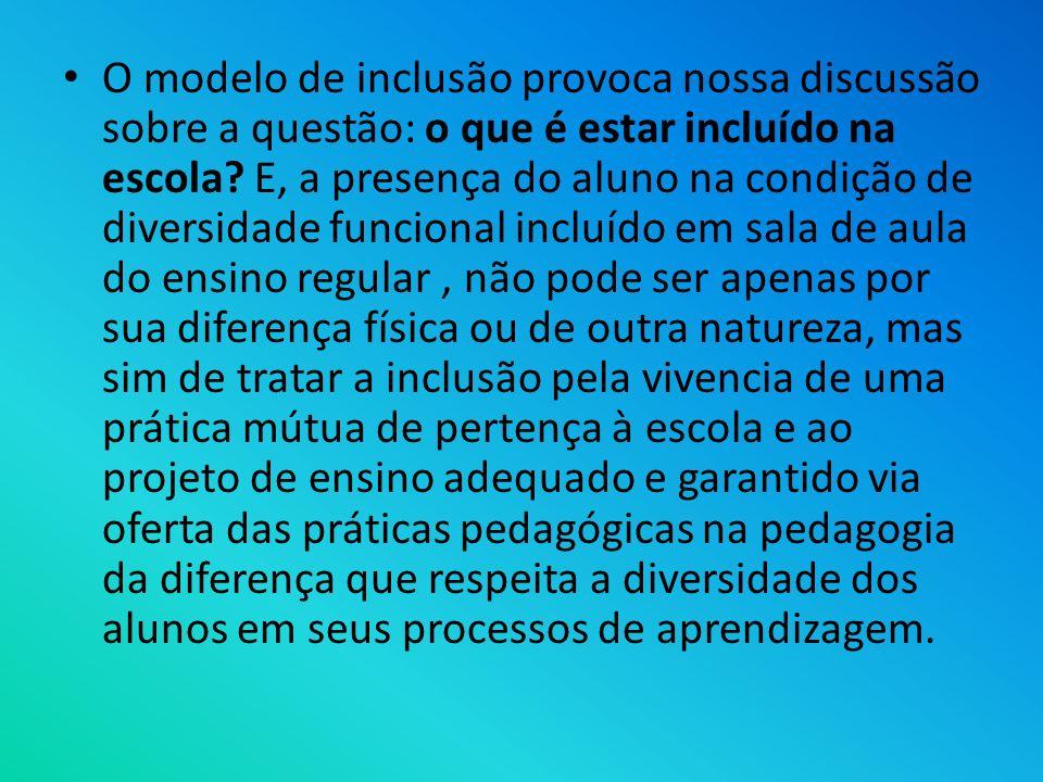 O modelo de inclusão provoca nossa discussão sobre a questão: o que é estar incluído na escola? E, a presença do aluno na condição de diversidade func