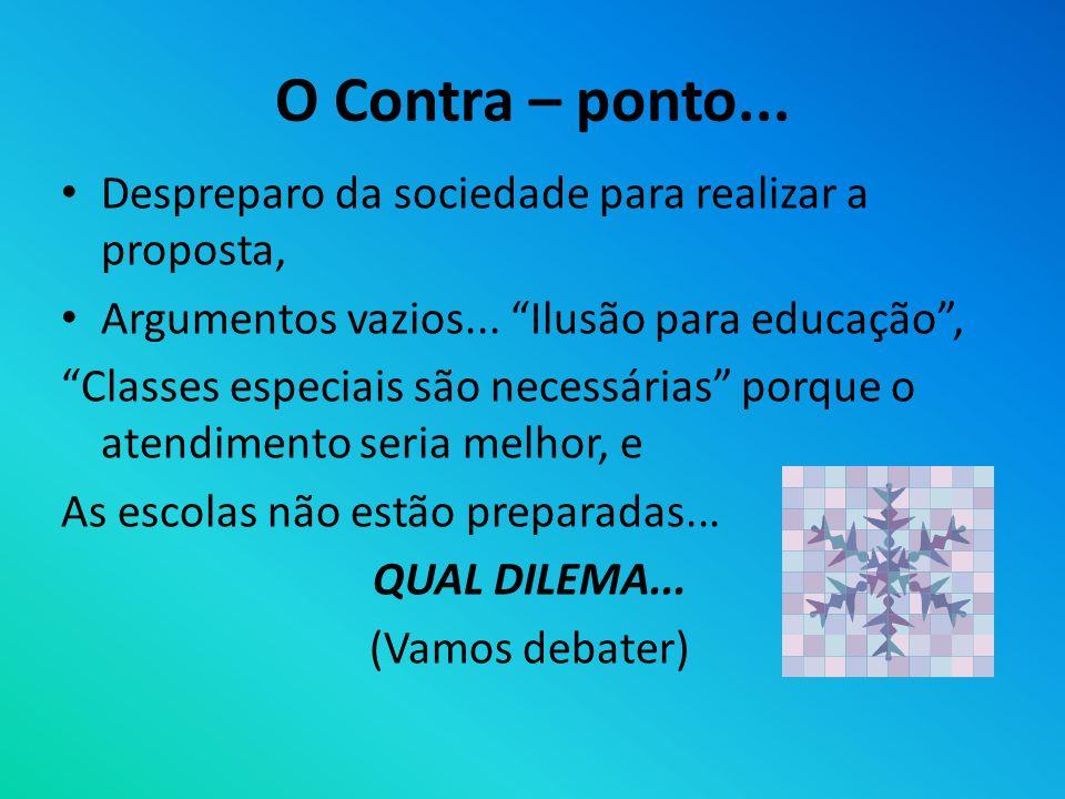 O Contra – ponto... Despreparo da sociedade para realizar a proposta, Argumentos vazios... Ilusão para educação, Classes especiais são necessárias por
