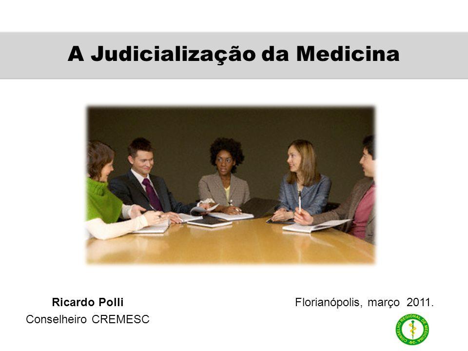 A Judicialização da Medicina Ricardo Polli Conselheiro CREMESC Florianópolis, março 2011.