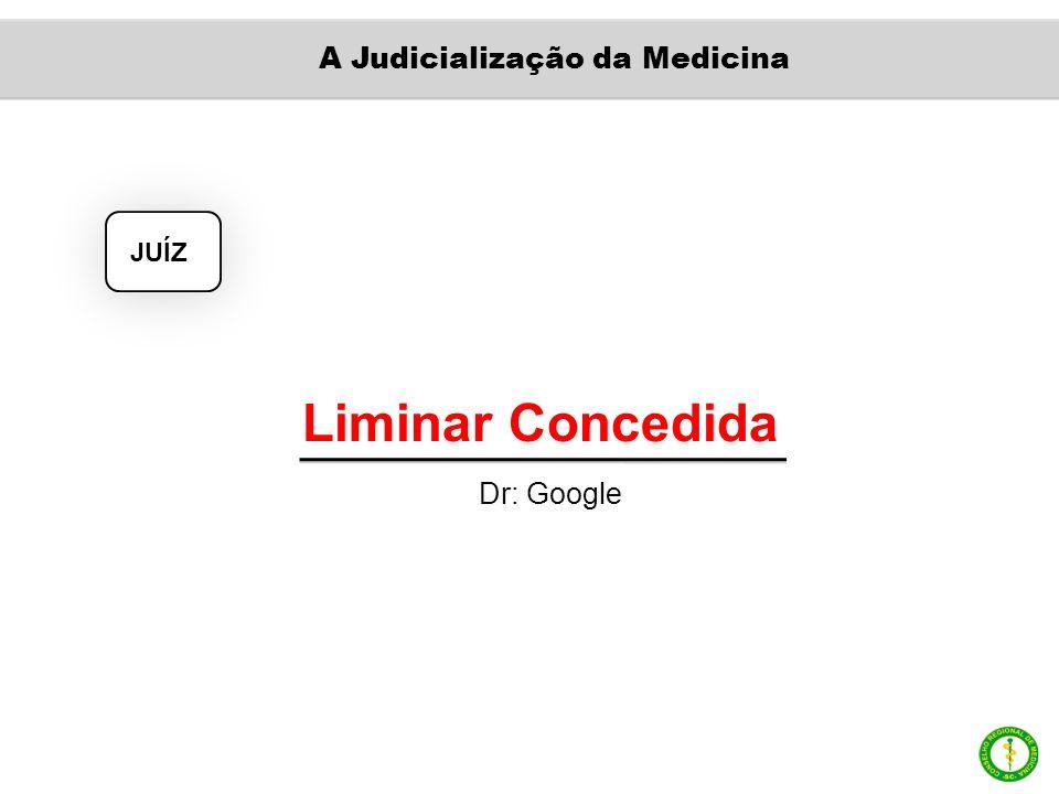 Liminar Concedida Dr: Google JUÍZ A Judicialização da Medicina