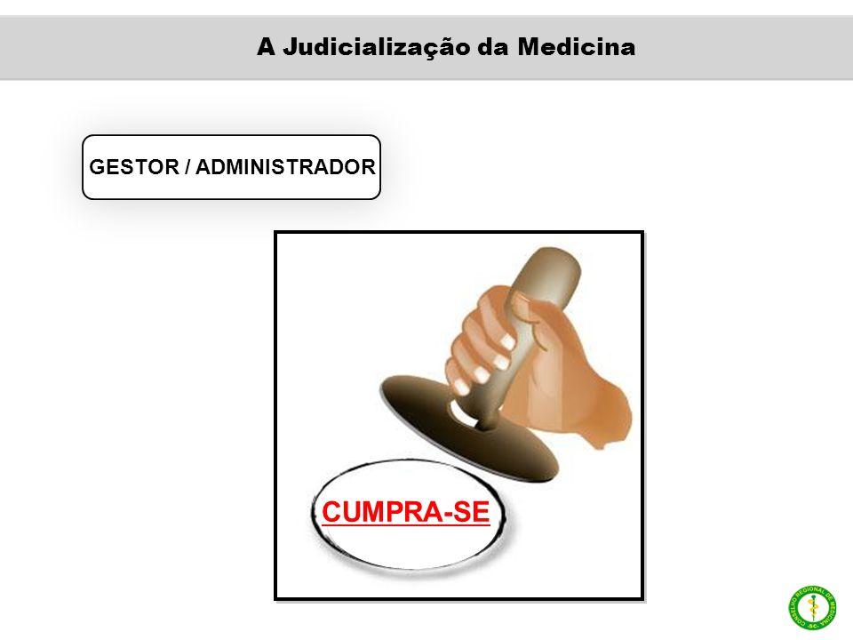 GESTOR / ADMINISTRADOR CUMPRA-SE A Judicialização da Medicina