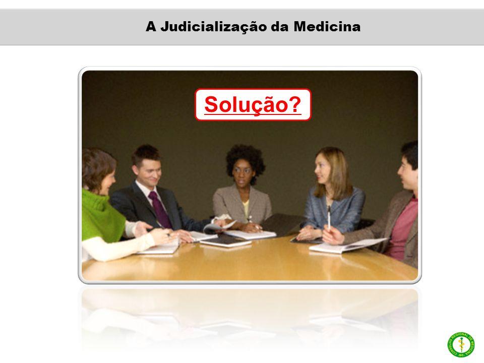 Solução? A Judicialização da Medicina