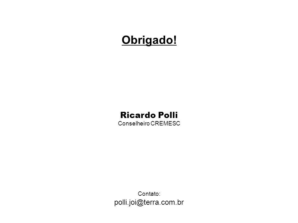 Obrigado! Ricardo Polli Conselheiro CREMESC Contato: polli.joi@terra.com.br