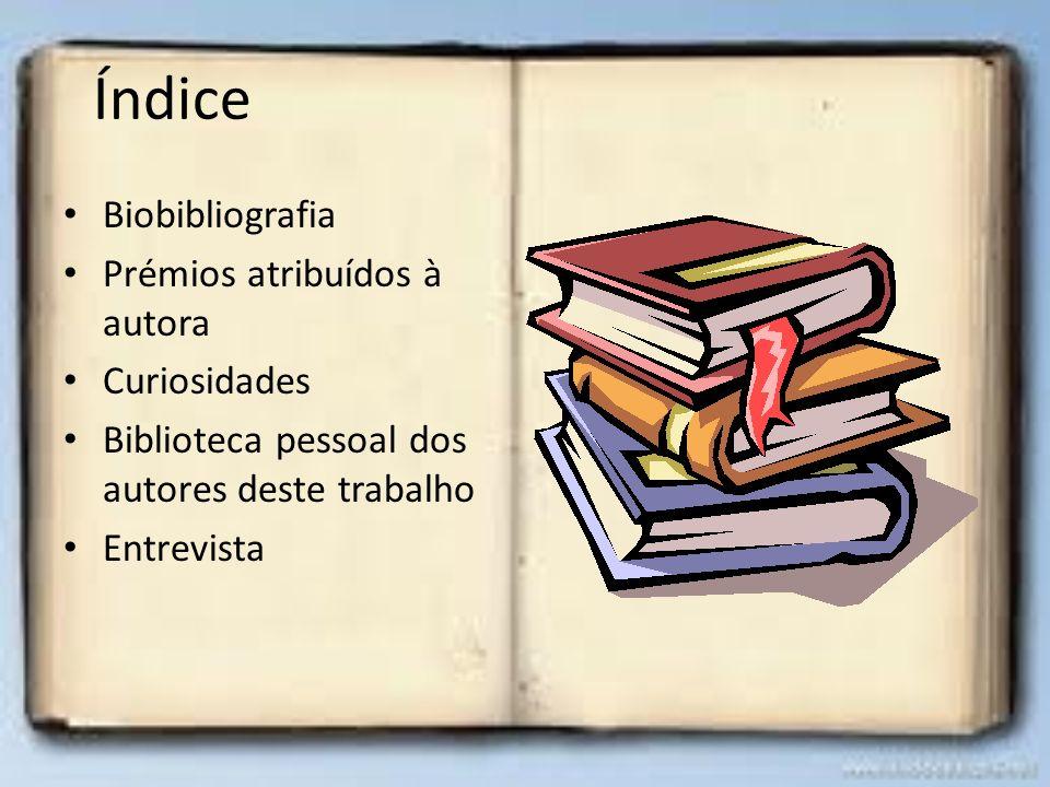 Índice Biobibliografia Prémios atribuídos à autora Curiosidades Biblioteca pessoal dos autores deste trabalho Entrevista