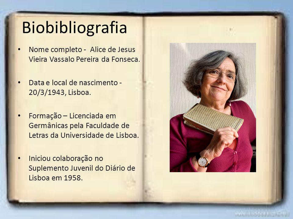 Biobibliografia Nome completo - Alice de Jesus Vieira Vassalo Pereira da Fonseca. Data e local de nascimento - 20/3/1943, Lisboa. Formação – Licenciad