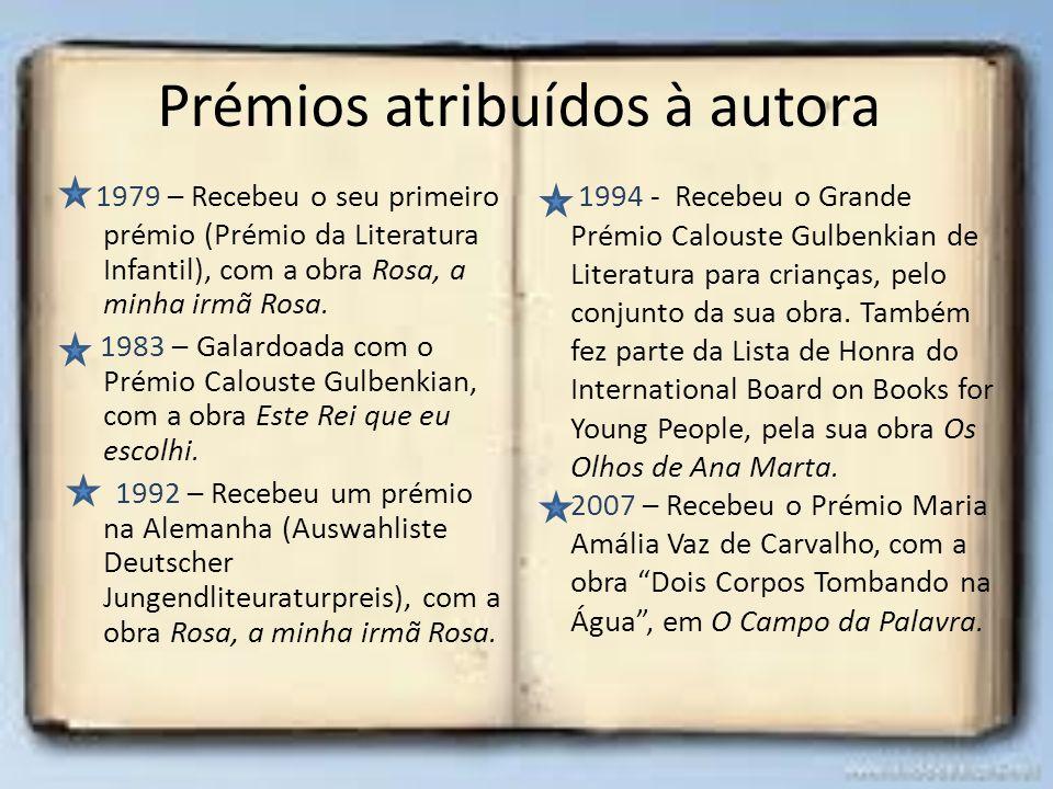 Prémios atribuídos à autora 1979 – Recebeu o seu primeiro prémio (Prémio da Literatura Infantil), com a obra Rosa, a minha irmã Rosa. 1983 – Galardoad